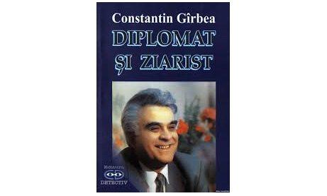 """Lansarea lucrării ,,Diplomat şi ziarist"""" de Constantin Gîrbea"""