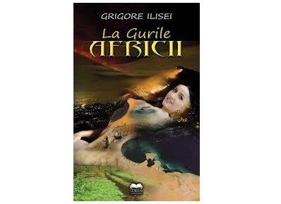 """Lansarea cărţii ,,La gurile Africii"""" de Grigore Ilisei"""