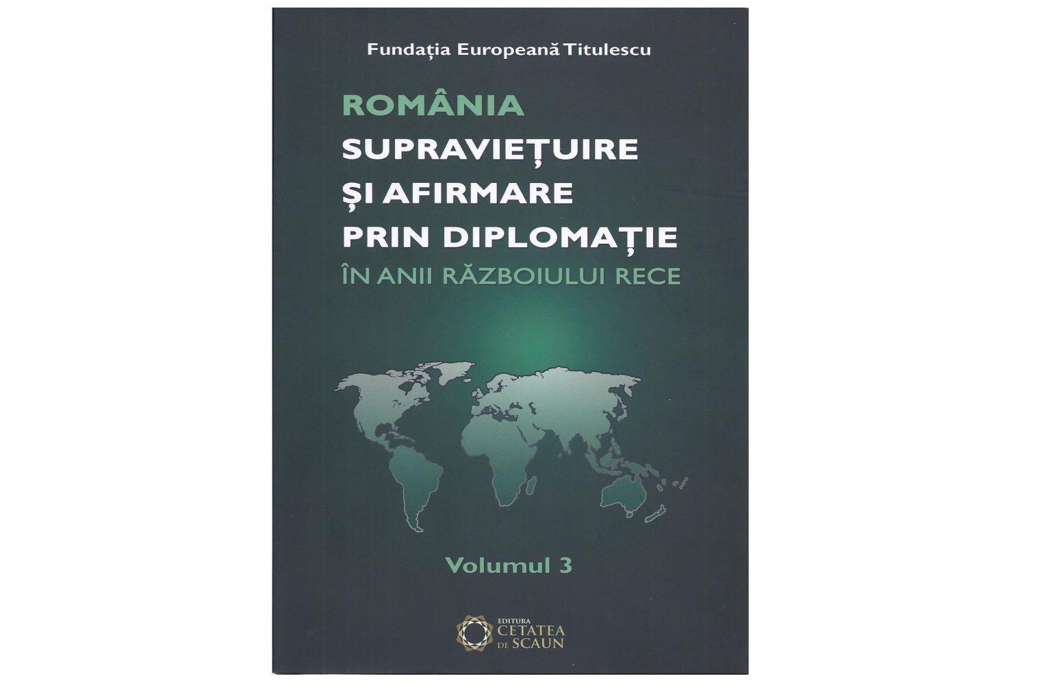 """Lansarea volumului 3 din seria """"România – Supraviețuire și afirmare prin diplomație în anii Războiului Rece"""""""