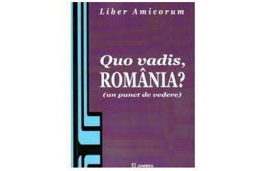 """Lansarea lucrării ,,Quo vadis, România? (un punct de vedere)"""" coordonator Ion M. Anghel"""