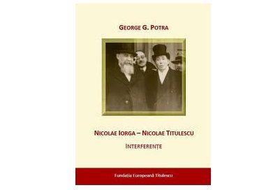 """Lansarea lucrării ,,Nicolae Iorga–Nicolae Titulescu. Interferenţe"""" de George G. Potra"""
