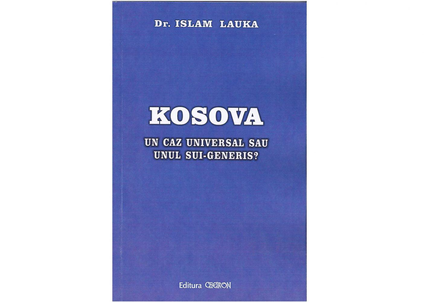 """Lansare volum """"Kosova – un caz universal sau unul sui-generis?"""" de dr. Islam Lauka"""