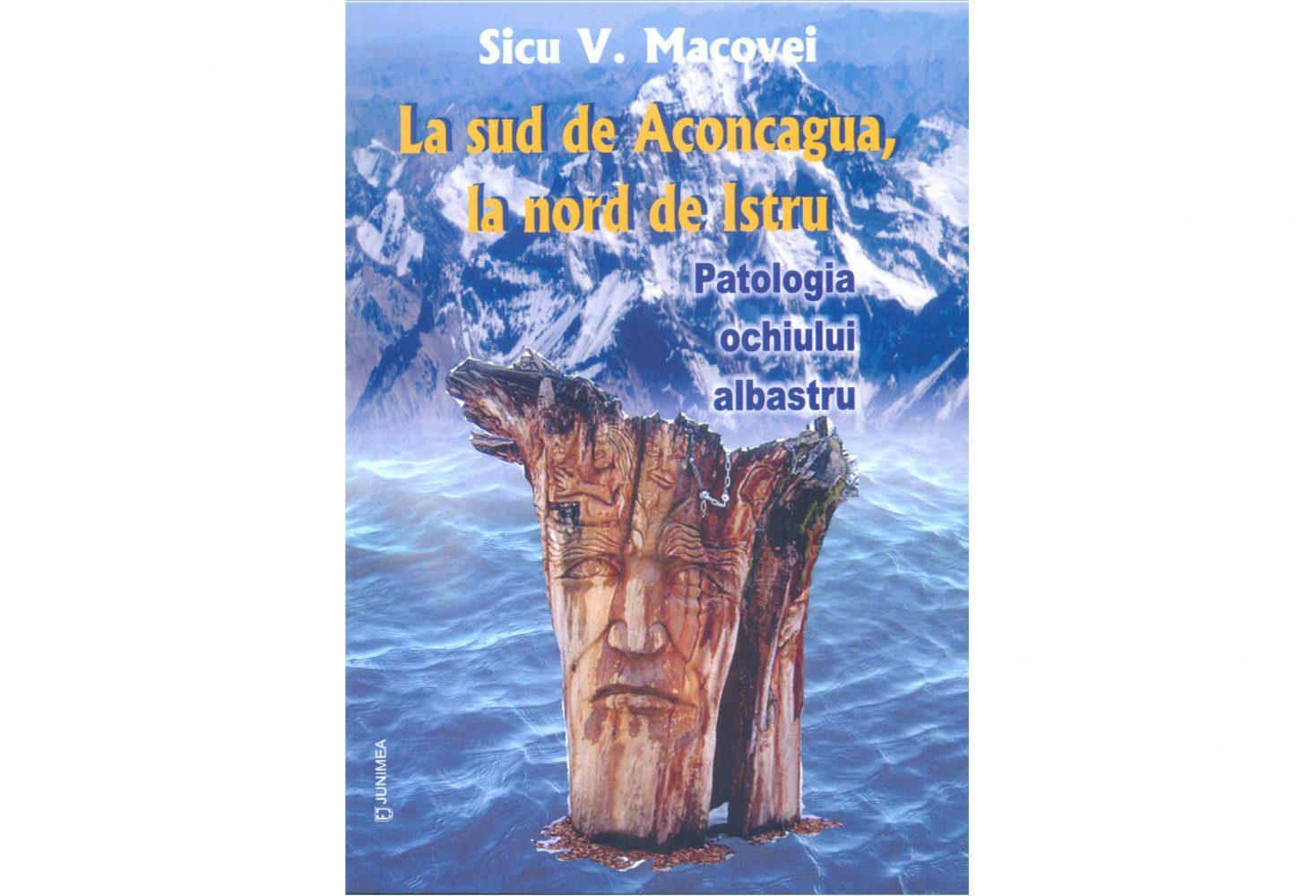 """Lansare volum ,,La sud de Aconcagua, la nord de Istru"""" de Sicu V. Macovei"""