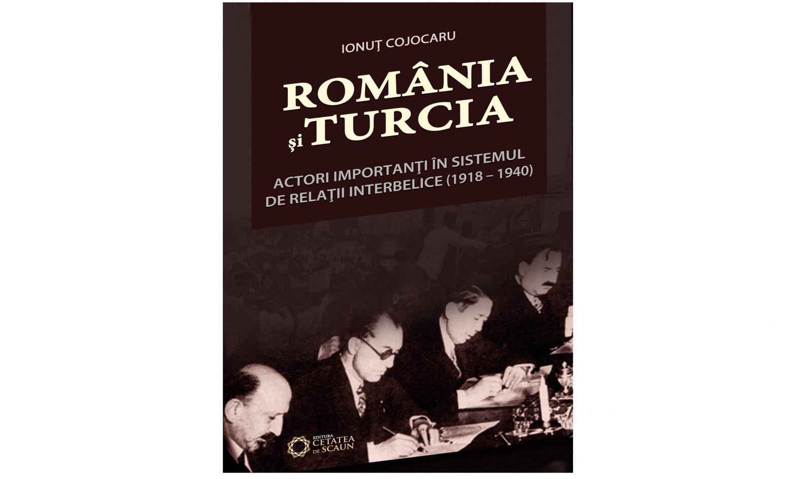 """Lansarea volumului ,,România şi Turcia actori importanţi în sistemul de relaţii interbelice (1918-1940)"""" al dr. Ionuț Cojocaru"""