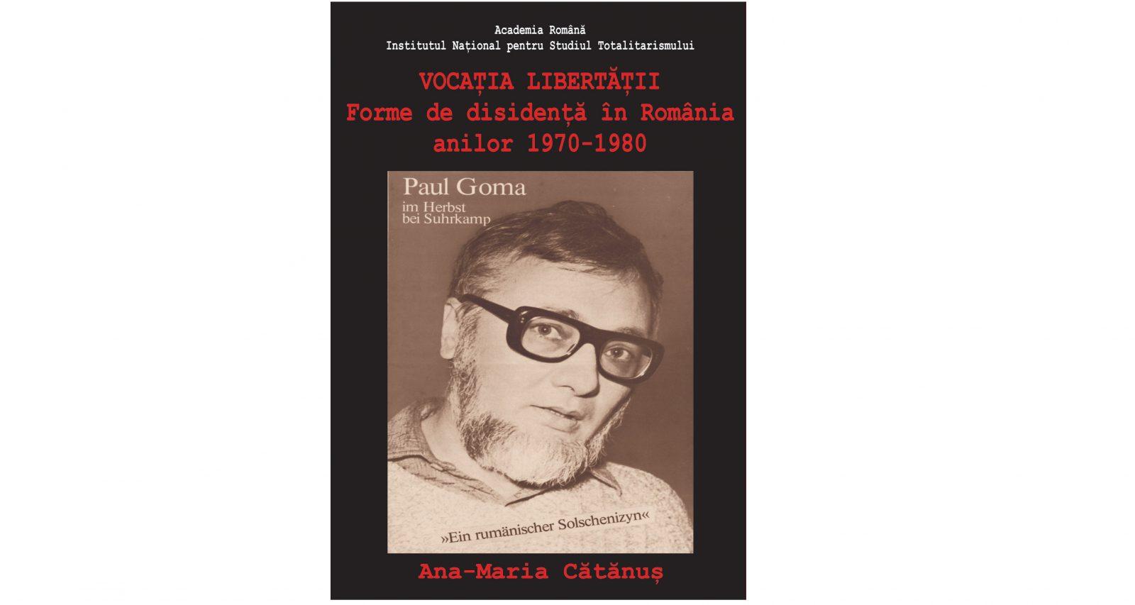 """Lansarea volumului """"Vocația libertății. Forme de disidență în România anilor 1970-1980"""", semnat Ana-Maria Cătănuș"""