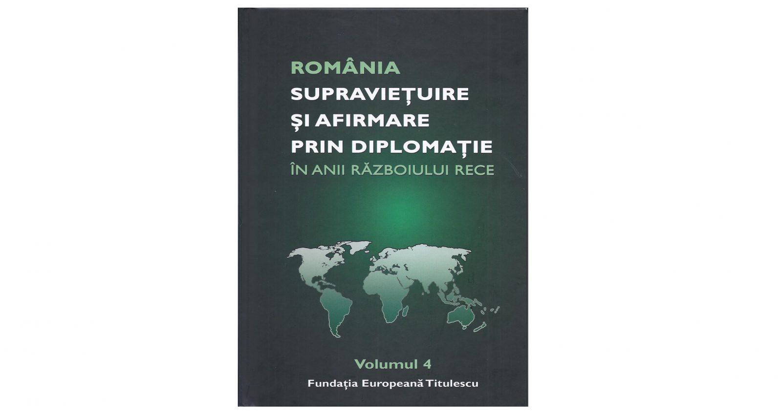 """Lansarea volumului 4 din seria """"România – Supraviețuire și afirmare prin diplomație în anii Războiului Rece"""""""
