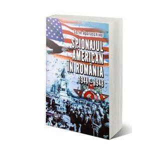 """Lansarea volumului """"Spionajul american în România (1944 – 1948)"""", de Sorin Aparaschivei"""