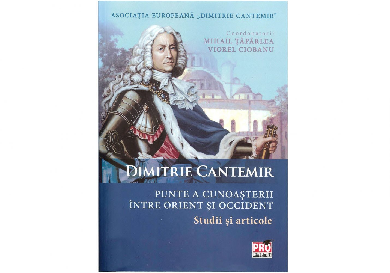 """Lansarea volumului """"Dimitrie Cantemir – Punte a cunoașterii între Orient și Occident. Studii și articole"""""""