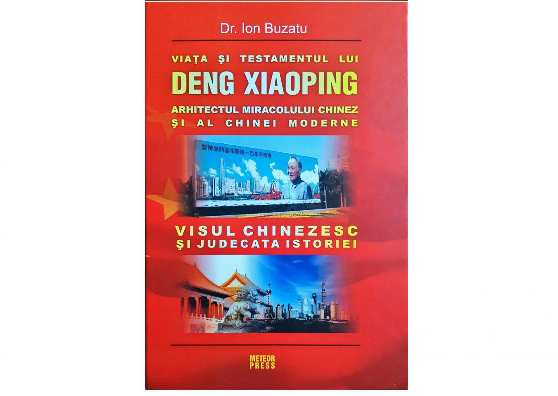 Viața și Testamentul lui Deng Xiaoping, arhitectul miracolului chinez și al Chinei moderne. Visul chinezesc și judecata istoriei.