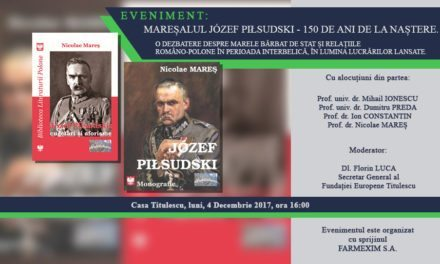 Mareșalul Józef Piłsudski – 150 de ani de la naștere. O dezbatere despre marele bărbat de stat și relațiile româno-polone în perioada interbelică, în lumina lucrărilor lansate