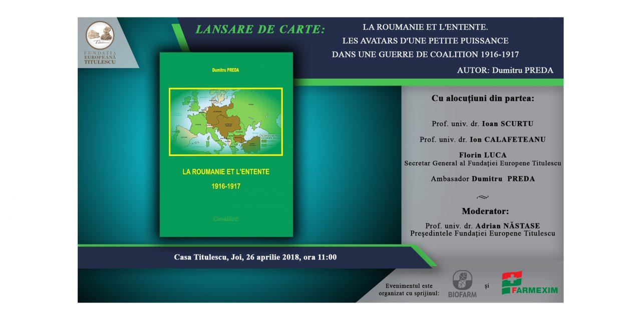 """Lansare de carte: """"La Roumanie et l'Entente. Les avatars d'une petite puissance dans une guerre de coalition 1916-1917"""""""