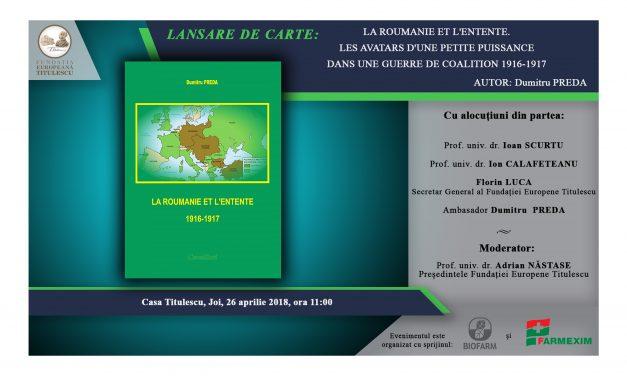"""Lansare de catre: """"La Roumanie et l'Entente. Les avatars d'une petite puissance dans une guerre de coalition 1916-1917"""""""