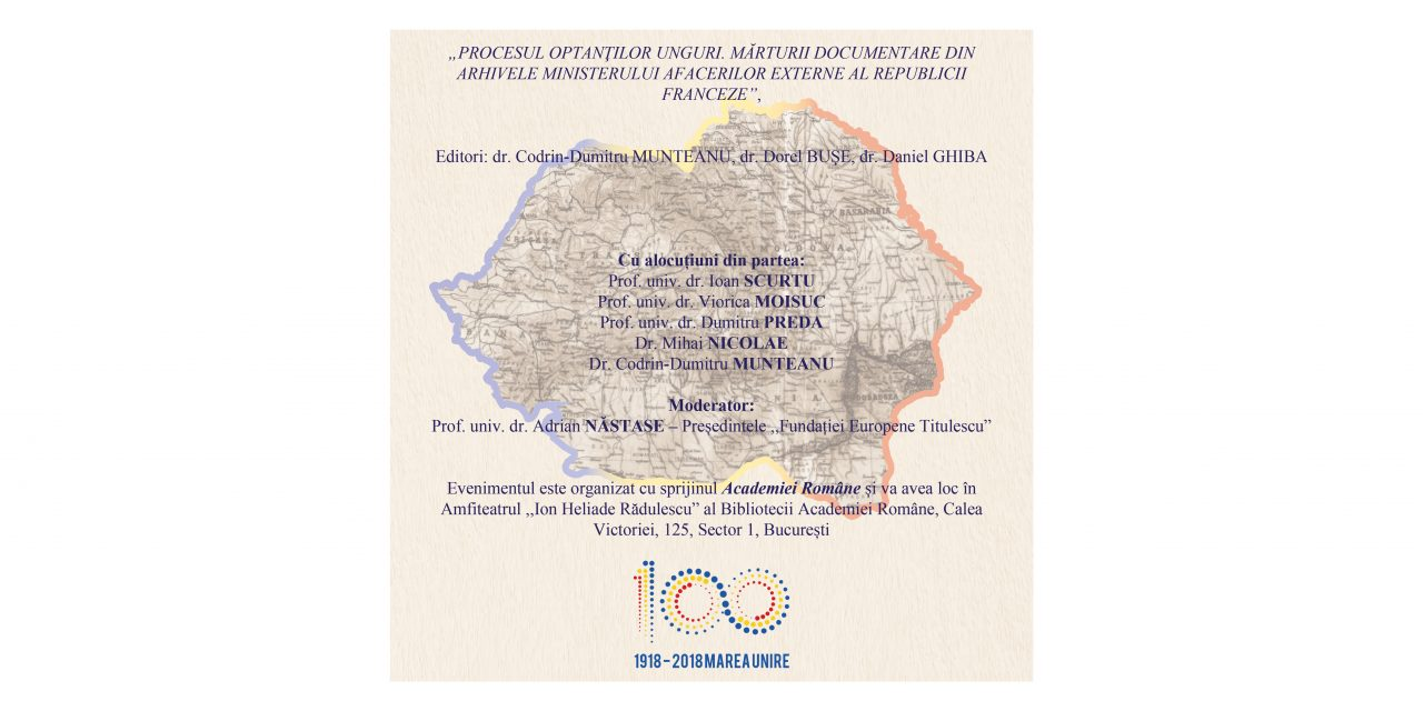 """Lansarea volumelor de documente: """"PROCESUL OPTANŢILOR UNGURI. MĂRTURII DOCUMENTARE DIN ARHIVELE MINISTERULUI AFACERILOR EXTERNE AL REPUBLICII FRANCEZE"""""""