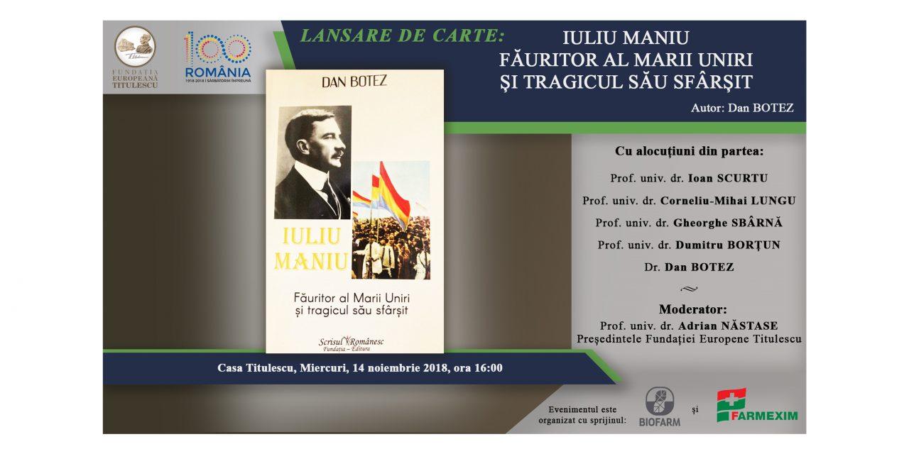 """Lansare de carte: """"Iuliu Maniu – Făuritor al Marii Uniri și tragicul său sfârșit"""""""