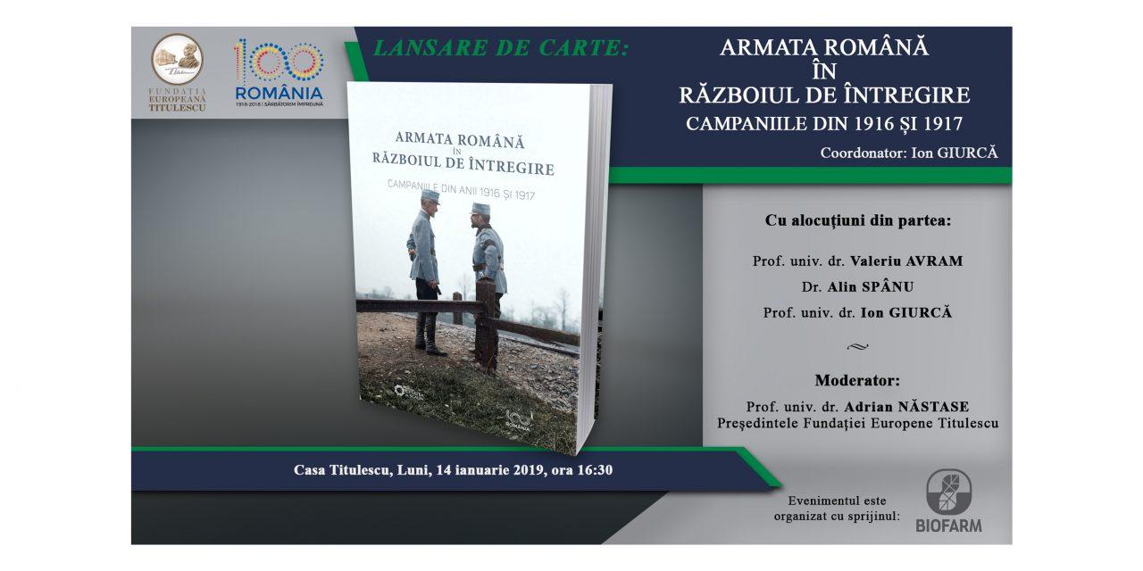 """Lansare de carte: """"Armata Română în Războiul de Întregire. Campaniile din 1916 și 1917"""""""