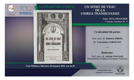 """Lansare de carte: """"UN SFERT DE VEAC DE LA UNIREA TRANSILVANIEI"""""""